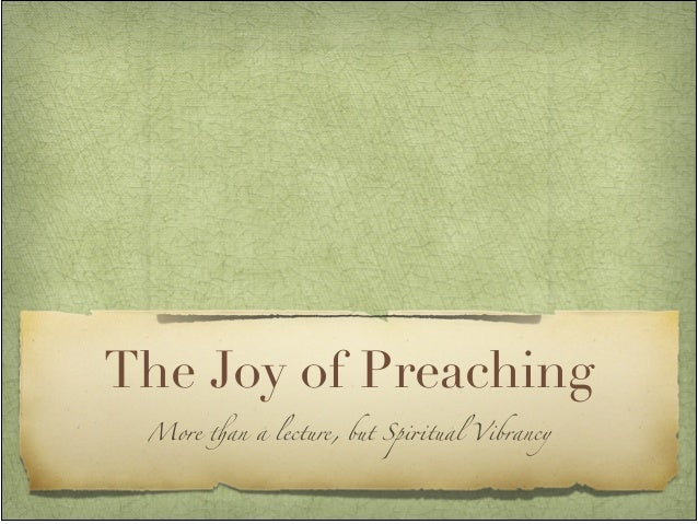 "The Joy of Preaching More !an a lecture, but Spi""tual Vibrancy"
