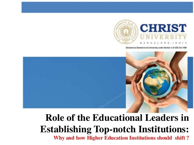 Role of the Educational Leaders in Establishing Top-notch Institutions: Why and how Higher Education Institutions should s...