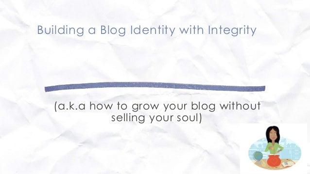 Building a Blog Identity with Integrity (a.k.a how to grow your blog without selling your soul)