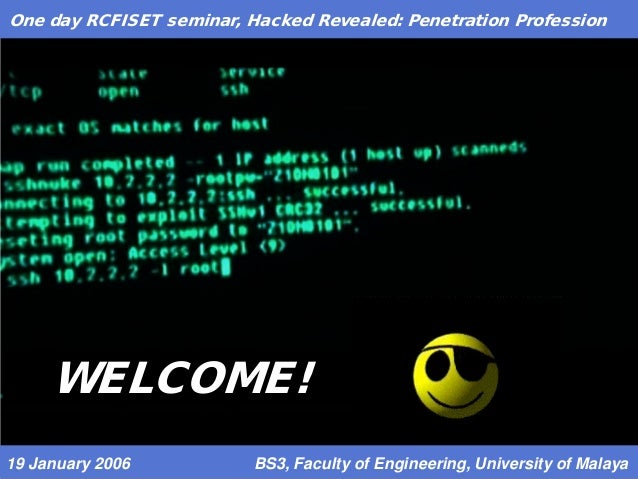 One day RCFISET seminar, Hacked Revealed: Penetration Profession WELCOME! 19 January 2006 BS3, Faculty of Engineering, Uni...
