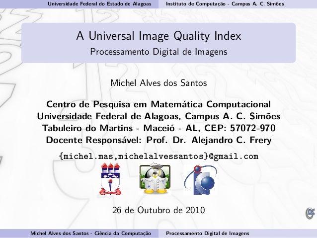 Universidade Federal do Estado de Alagoas Instituto de Computação - Campus A. C. Simões A Universal Image Quality Index Pr...