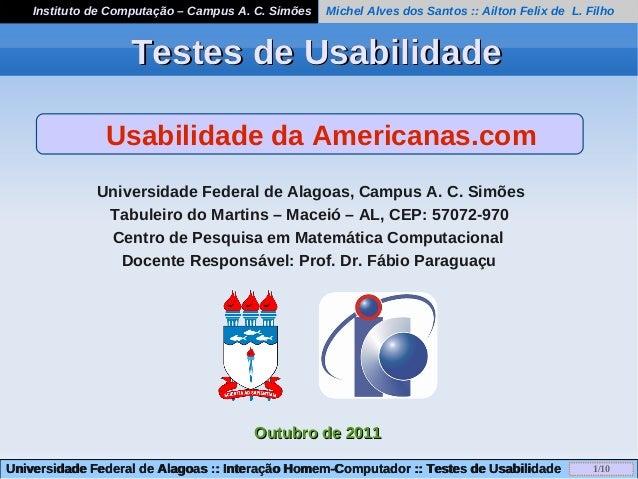 1/10Universidade Federal de Alagoas :: Interação Homem-Computador :: Testes de UsabilidadeUniversidade Federal de Alagoas ...