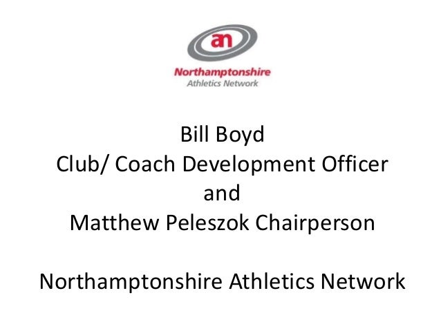 Bill Boyd Club/ Coach Development Officer and Matthew Peleszok Chairperson Northamptonshire Athletics Network