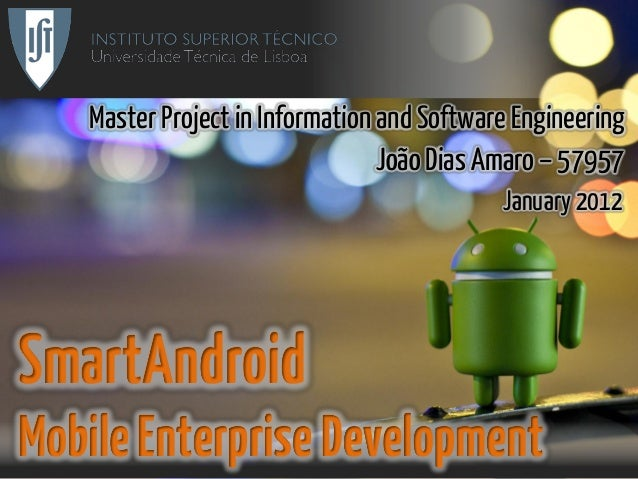 Master Project in Information and Software Engineering João Dias Amaro – 57957 January 2012 SmartAndroid MobileEnterpriseD...