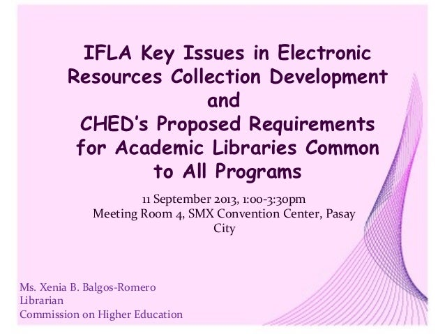 IFLA Key Issues in Electronic Resources Collection Development and CHED's Proposed Requirements for Academic Libraries Com...