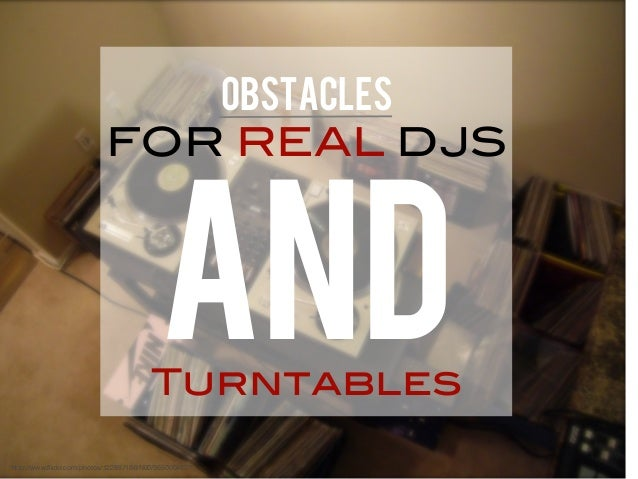 """Turntables OBSTACLES FOR REAL DJS AND """"http://www.flickr.com/photos/12289718@N00/365000482/"""""""