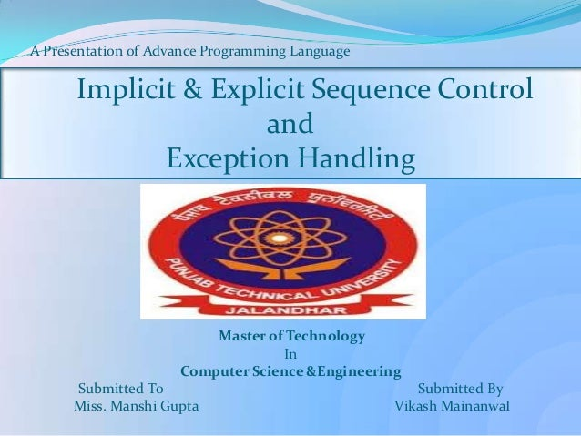 A Presentation 0f Advance Pr0gramming Language Implicit & Explicit Sequence Control and Exception Handling Master of Techn...