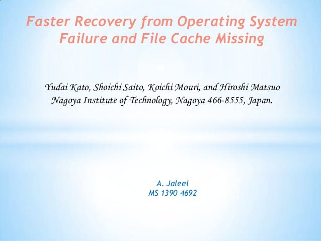 Faster Recovery from Operating System Failure and File Cache Missing Yudai Kato, Shoichi Saito, Koichi Mouri, and Hiroshi ...