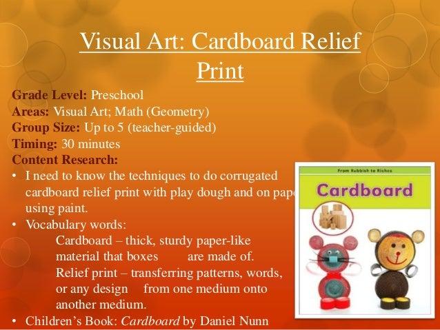 Visual Art: Cardboard Relief Print Grade Level: Preschool Areas: Visual Art; Math (Geometry) Group Size: Up to 5 (teacher-...