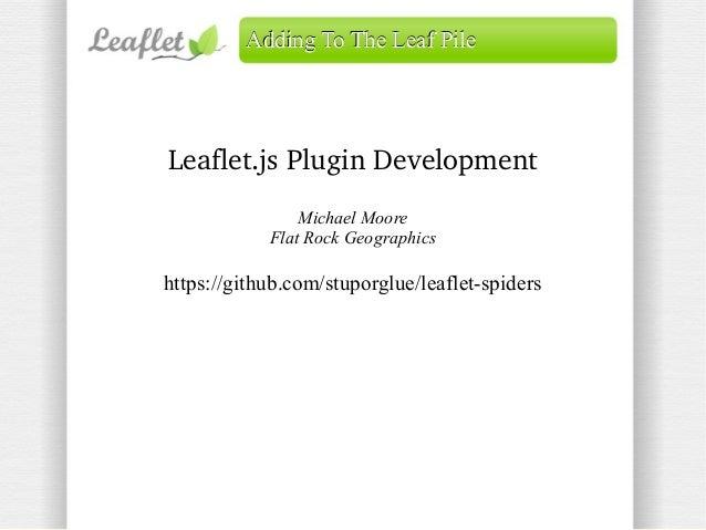 Adding To The Leaf Pile  Leaflet.jsPluginDevelopment Michael Moore Flat Rock Geographics  https://github.com/stuporglue/...