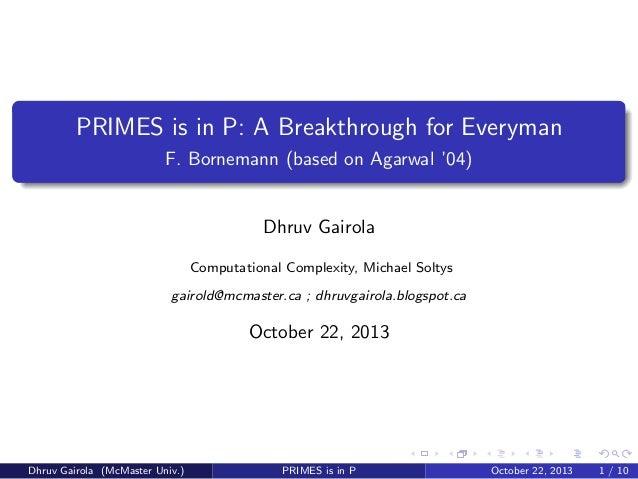 PRIMES is in P: A Breakthrough for Everyman F. Bornemann (based on Agarwal '04)  Dhruv Gairola Computational Complexity, M...