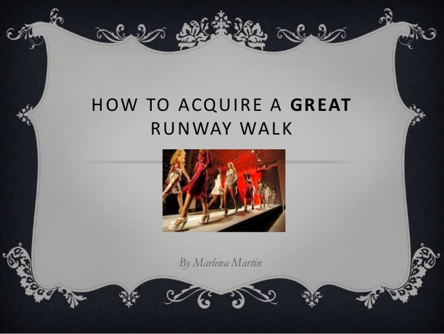 HOW TO ACQUIRE A GREAT RUNWAY WALK  By Marlena Martin