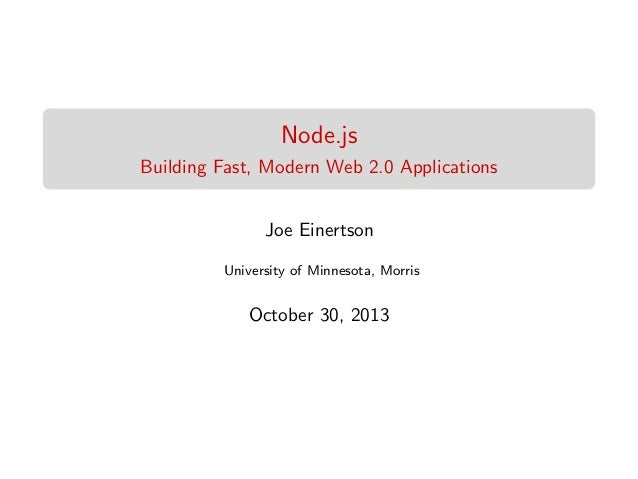 Node.js Building Fast, Modern Web 2.0 Applications Joe Einertson University of Minnesota, Morris  October 30, 2013