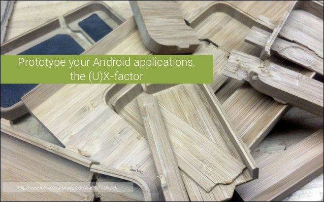 Prototype your Android applications, the (U)X-factor
