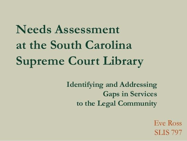 Needs Assessment at the South Carolina Supreme Court Library Identifying and Addressing Gaps in Services to the Legal Comm...