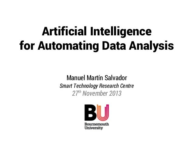 Artificial Intelligence for Automating Data Analysis Manuel Martín Salvador Smart Technology Research Centre  27th Novembe...