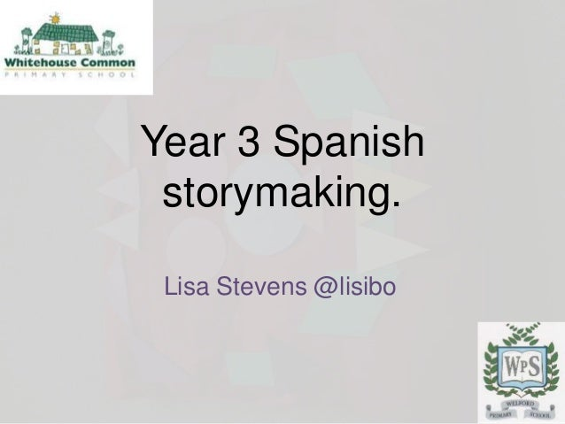 Year 3 Spanish storymaking. Lisa Stevens @lisibo