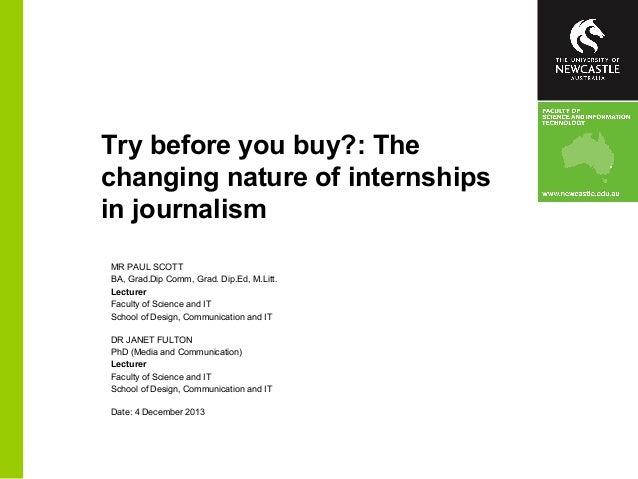 Try before you buy?: The changing nature of internships in journalism MR PAUL SCOTT BA, Grad.Dip Comm, Grad. Dip.Ed, M.Lit...