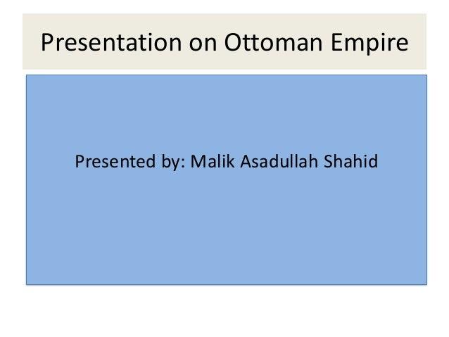 Presentation on Ottoman Empire  Presented by: Malik Asadullah Shahid