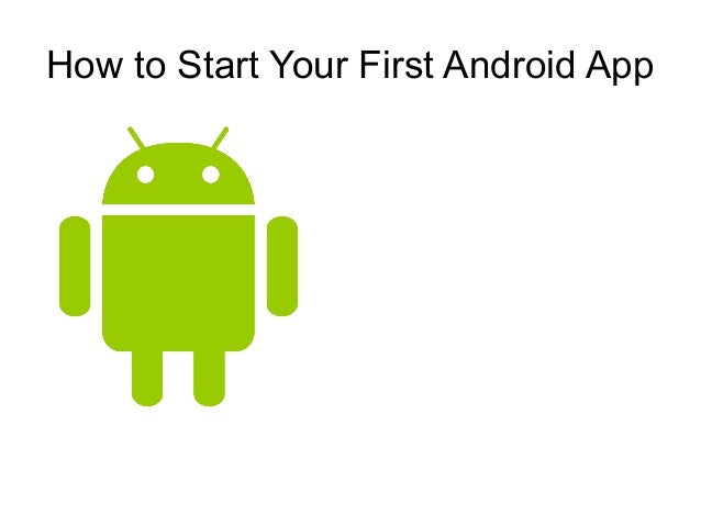How to Start Your First Android App
