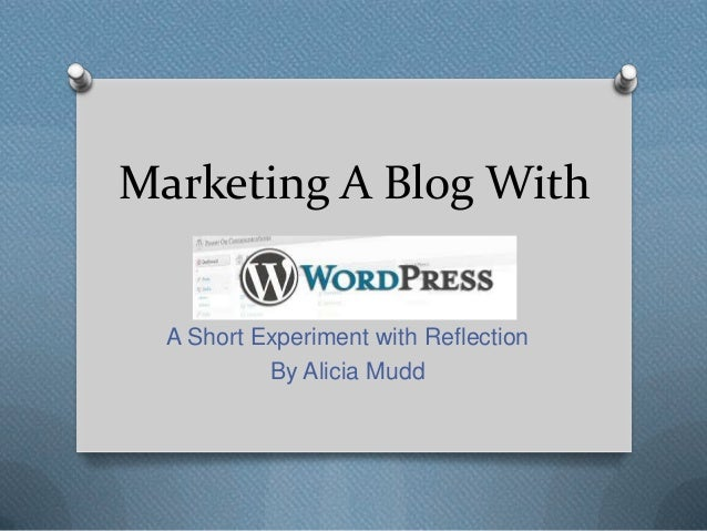 Marketing A Blog With  A Short Experiment with Reflection By Alicia Mudd