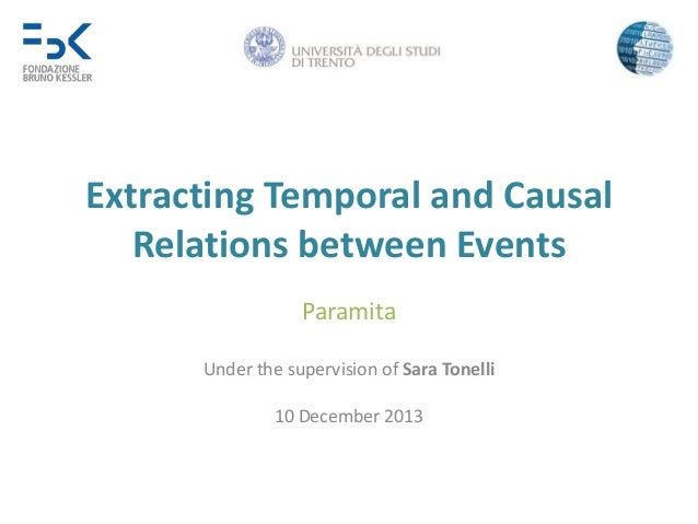 Extracting Temporal and Causal Relations between Events Paramita Under the supervision of Sara Tonelli  10 December 2013