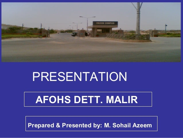 PRESENTATION AFOHS DETT. MALIR Prepared & Presented by: M. Sohail Azeem