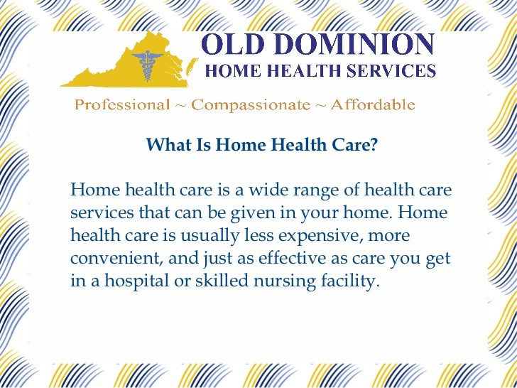 What Is Home Health Care?Home health care is a wide range of health careservices that can be given in your home. Homehealt...