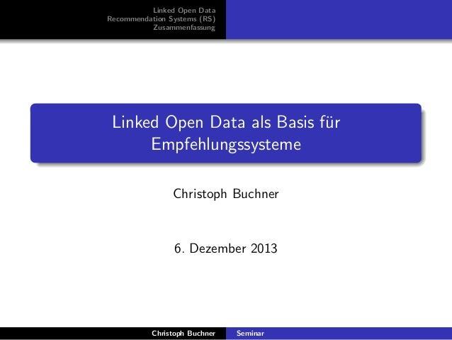 Linked Open Data Recommendation Systems (RS) Zusammenfassung  Linked Open Data als Basis f¨r u Empfehlungssysteme Christop...