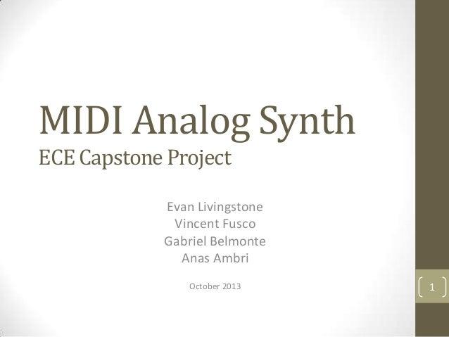 MIDI Analog Synth ECE Capstone Project Evan Livingstone Vincent Fusco Gabriel Belmonte Anas Ambri October 2013  1