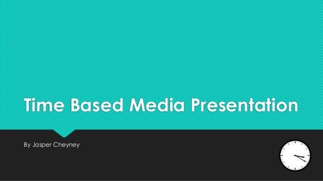 Time Based Media Presentation By Jasper Cheyney