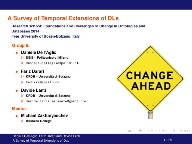 A Survey of Temporal Extensions of DLs Research school: Foundations and Challenges of Change in Ontologies and Databases 2...
