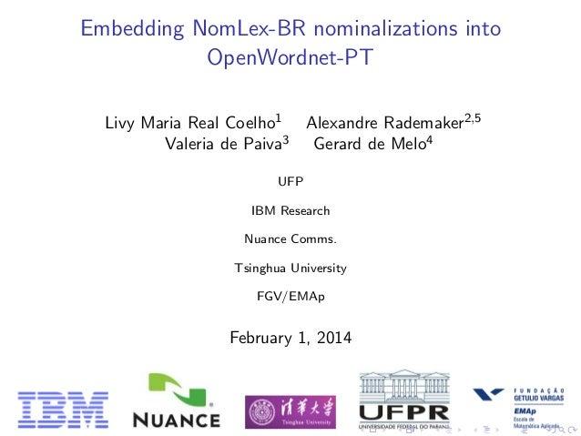 Embedding NomLex-BR nominalizations into OpenWordnet-PT Livy Maria Real Coelho1 Alexandre Rademaker2,5 Valeria de Paiva3 G...