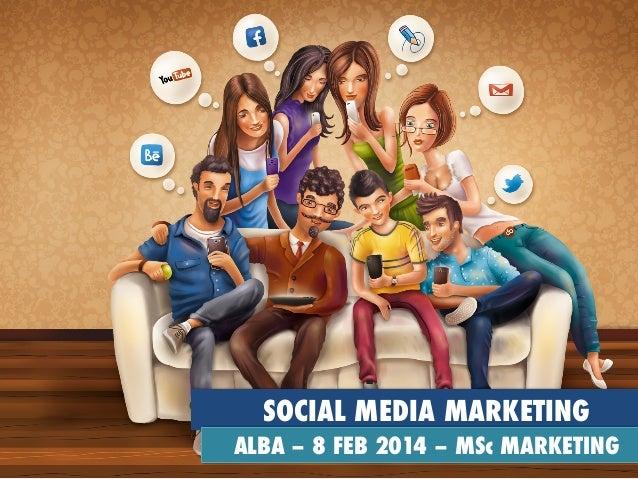 SOCIAL MEDIA MARKETING ALBA – 8 FEB 2014 – MSc MARKETING