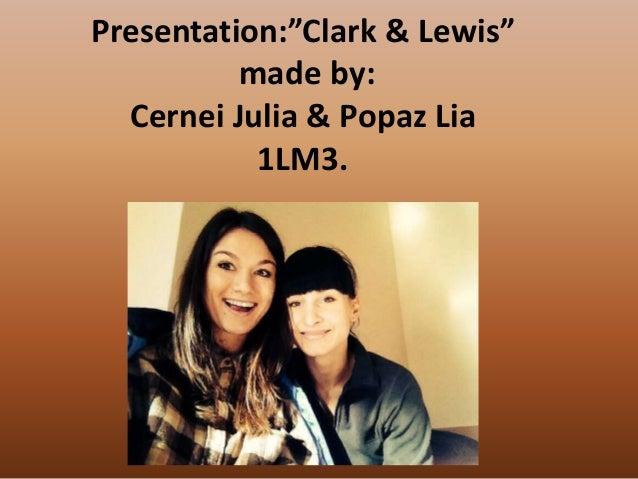 "Presentation:""Clark & Lewis"" made by: Cernei Julia & Popaz Lia 1LM3."