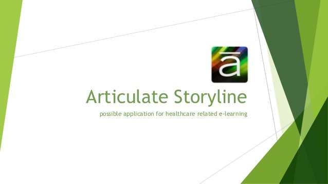 Articulate Storyline possible application for healthcare related e-learning