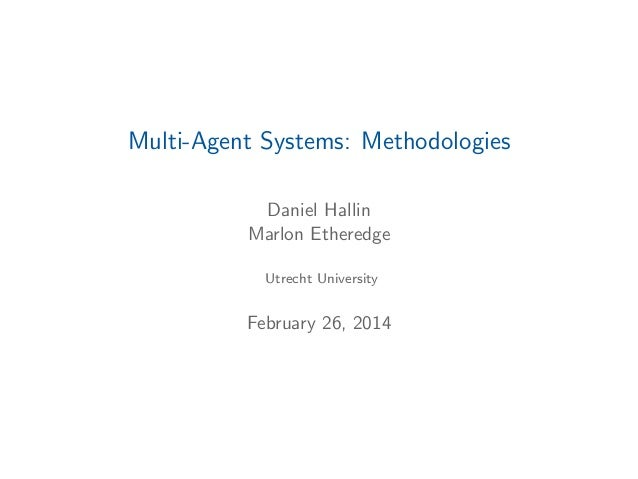 Multi-Agent Systems: Methodologies Daniel Hallin Marlon Etheredge Utrecht University  February 26, 2014