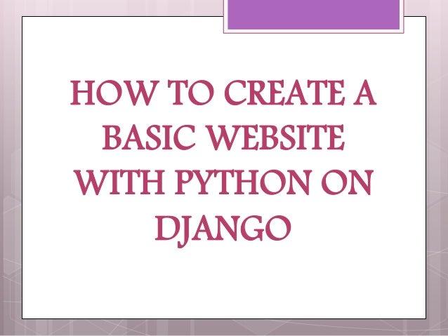 HOW TO CREATE A BASIC WEBSITE WITH PYTHON ON DJANGO