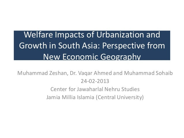 Welfare Impacts of Urbanization and Growth in South Asia: Perspective from New Economic Geography Muhammad Zeshan, Dr. Vaq...