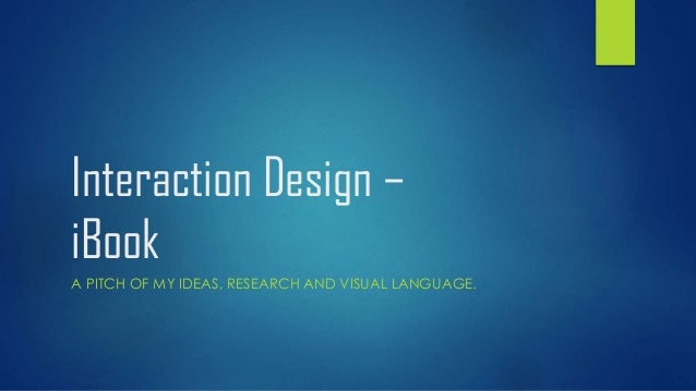 Interaction Design – iBook A PITCH OF MY IDEAS, RESEARCH AND VISUAL LANGUAGE.