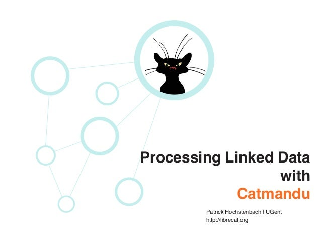 Processing Linked Data with Catmandu Patrick Hochstenbach | UGent http://librecat.org