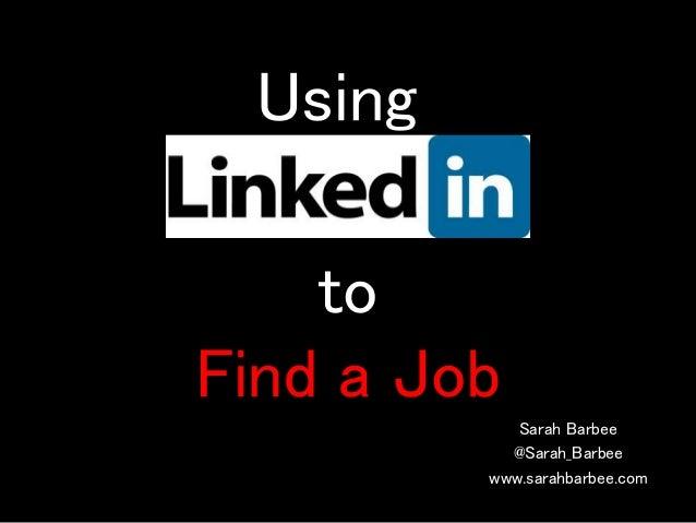 Using Sarah Barbee @Sarah_Barbee www.sarahbarbee.com to Find a Job