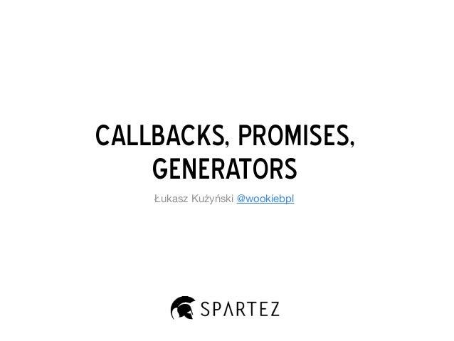 Callbacks, Promises, Generators Łukasz Kużyński @wookiebpl