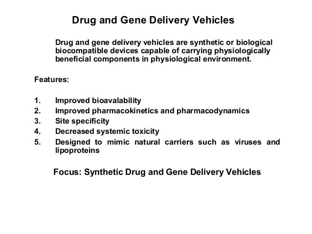 Drug and Gene Delivery Vehicles Drug and gene delivery vehicles are synthetic or biological biocompatible devices capable ...