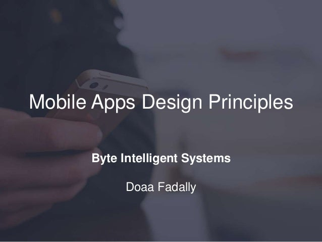 Mobile Apps Design Principles Byte Intelligent Systems Doaa Fadally