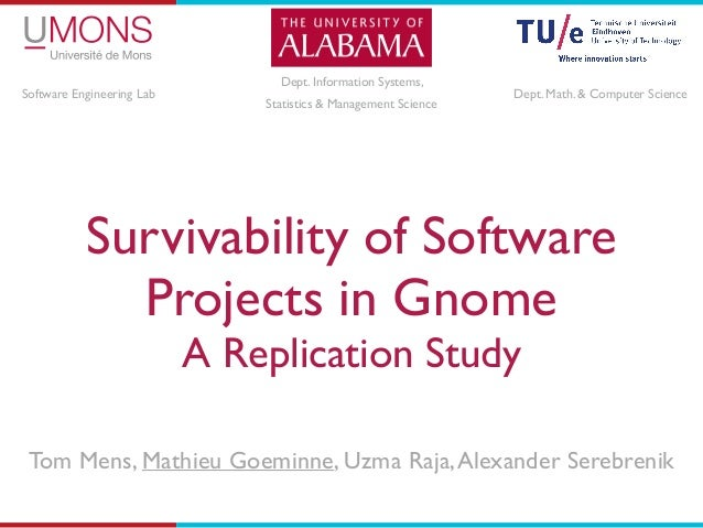Survivability of Software Projects in Gnome	  A Replication Study Tom Mens, Mathieu Goeminne, Uzma Raja,Alexander Serebren...