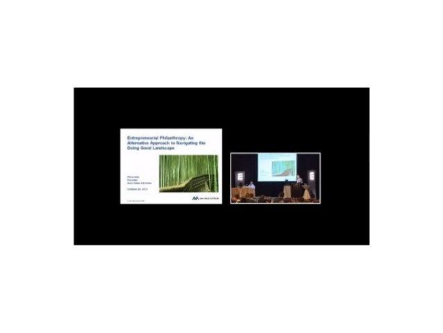 Entrepreneurial Philanthropy: An Alternative Approach to Navigating the Doing Good Landscape - Presentation: Philo Alto, A...