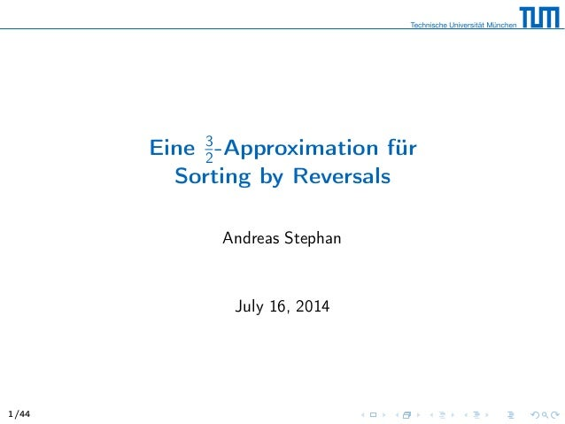 Eine 3 2-Approximation für Sorting by Reversals Andreas Stephan July 16, 2014 1/44
