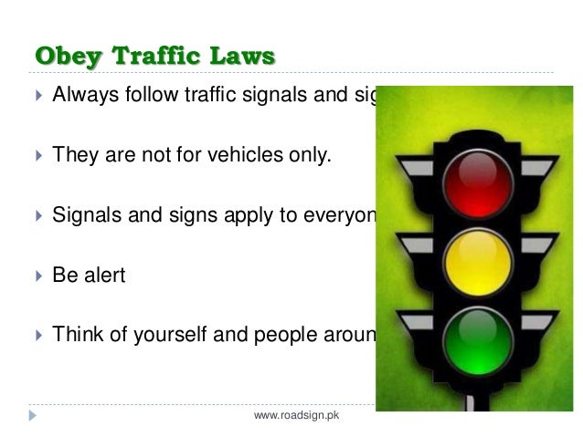 obeying a traffic regulations When asked why people obey the law, legal scholars and academics usually give two answers: not because i believe that there is any validity in the laws against.