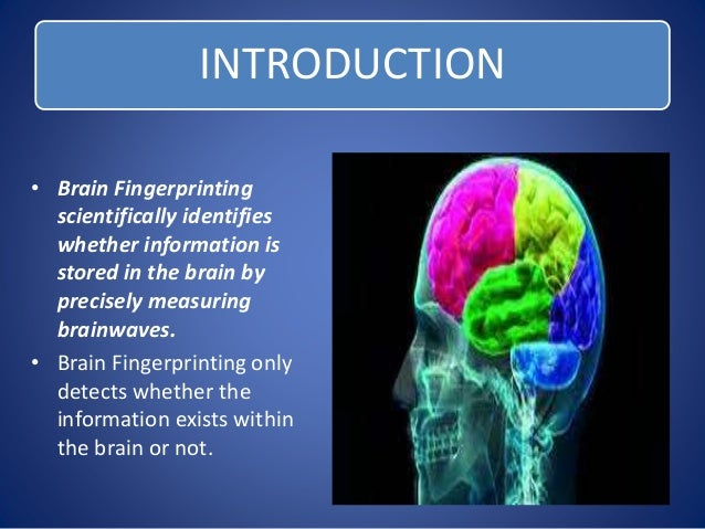 brain finger printing We are now seeing the development of neuroscience technologies, such as  brain fingerprinting and fmri lie detection, that have the potential.